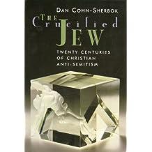 The Crucified Jew: Twenty Centuries of Christian Anti-Semitism