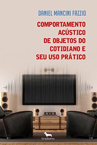 Comportamento Acústico de Objetos do  Cotidiano e Seu Uso Prático: Projeto e Aplicações de Acústica (Portuguese Edition) por Daniel Mancini Fazzio