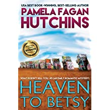 Heaven to Betsy (What Doesn't Kill You, #5): An Emily Romantic Mystery