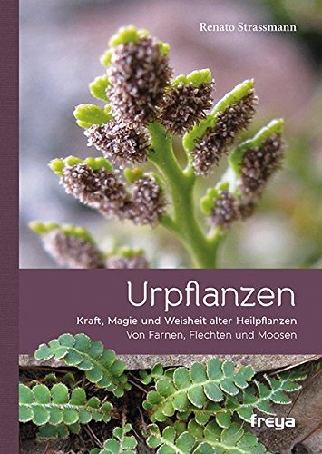 Urpflanzen: Kraft und Magie alter Heilpflanzen