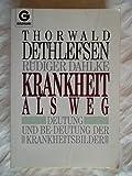 Thorwald Dethlefsen : Krankheit als Weg - Deutung und Be-Deutung der Krankheitsbilder