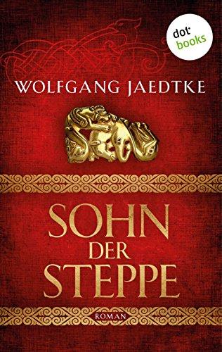 Sohn der Steppe: Die Steppenwind-Saga - Erster Roman