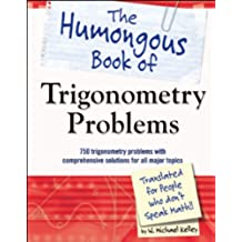 The Humongous Book of Trigonometry Problems: 750 Trigonometry Problems with Comprehensive Solutions for All Major Topics (Humongous Books) (English Edition)