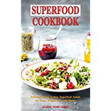 Superfood Cookbook: Delicious Clean Eating Superfood Salads for Easy Weight Loss and Detox: Healthy Superfood Recipes on a Budget (Superfood Kitchen Book 2) (English Edition)