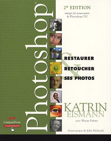 Restaurer & Retoucher ses photos avec Photoshop par Katrin Eismann