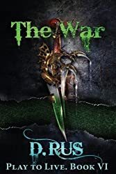 The War (Play to Live: Book #6) (Volume 6) by D. Rus (2016-11-02)