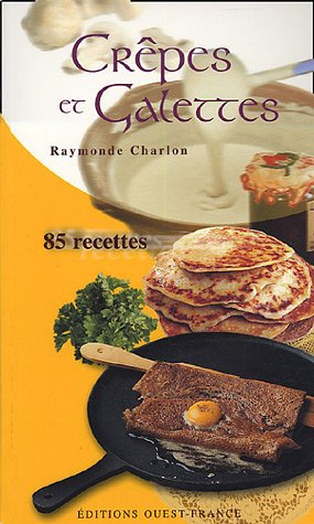 Crêpes et Galettes : 85 Recettes par Raymonde Charlon