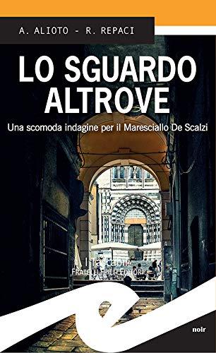 Lo sguardo altrove: Una seconda indagine per il Maresciallo De Scalzi di [A. Alioto, R. Repaci]