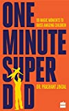 #7: One-Minute Super Dad: 99 Magic Moments to Raise Amazing Children