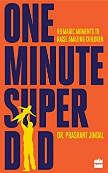 One-Minute Super Dad: 99 Magic Moments to Raise Amazing Children by [Jindal, Dr Prashant]