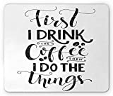 Coffee Mouse Pad, First I Drink The Coffee Then I Do The Things Motivational Quote Art Print, Standard Size Rectangle Non-Slip Rubber Mousepad, Black and White 9.8 X 11.8 inch