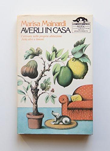 averli in casa coltivare nella propria abitazione fichi, olivi e limoni - l'ornitorinco rizzoli