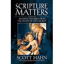 Scripture Matters: Essays on Reading the Bible from the Heart of the Church by Scott Hahn (2003-11-02)