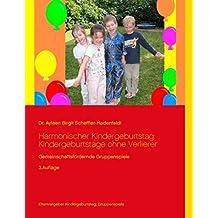 Harmonischer Kindergeburtstag: Kindergeburtstage ohne Verlierer: Gemeinschaftsfördernde Gruppenspiele