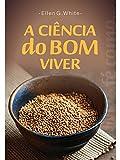 A Ciência do Bom Viver (Portuguese Edition)