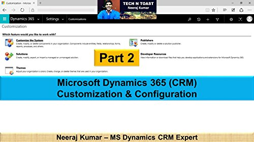 Microsoft Dynamics 365 (CRM) Customization and Configuration - Part 2