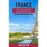 France: A Traveler's Guide to the Must-See Cities in France! (Paris, Strasbourg, Nice, Dijon, Lyon, Lille, Marseille, Toulouse, Bordeaux, Nantes, France Travel Guide, France) (English Edition)