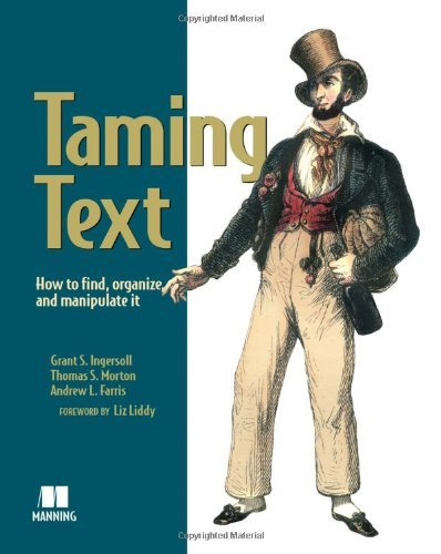 Taming Text: How to Find, Organize, and Manipulate It by Grant S. Ingersoll (2013-01-24)