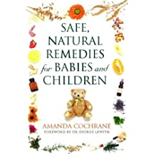 Safe, Natural Remedies for Babies and Children: Protect and Nurture the Health of Your Child the Gentle Way