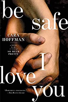 Be Safe I Love You: A Novel (English Edition) par [Hoffman, Cara]