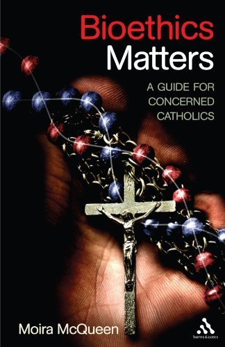 Bioethics Matters: A Guide for Concerned Catholics by Dr. Moira McQueen (2009-05-28)