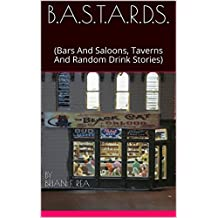 B.A.S.T.A.R.D.S.: (Bars And Saloons, Taverns And Random Drink Stories) (BASTARDS) (English Edition)