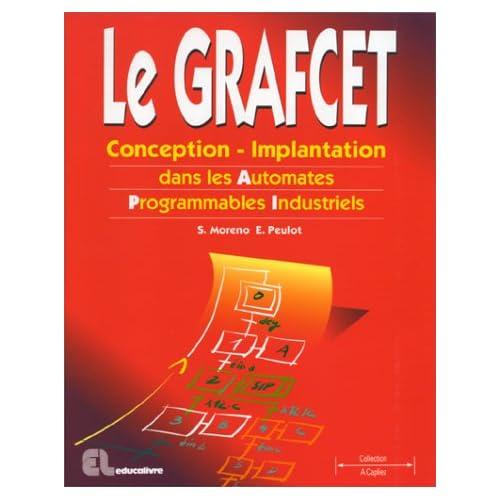 LE GRAFCET : Conception-Implantation dans les Automates Programmables Industriels,
