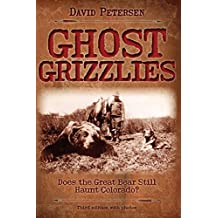 Ghost Grizzlies: Does the Great Bear Still Haunt Colorado? 3rd Ed.