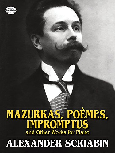Mazurkas, Poemes, Impromptus and Other Pieces for Piano (Dover Music for Piano) por Alexander Scriabin