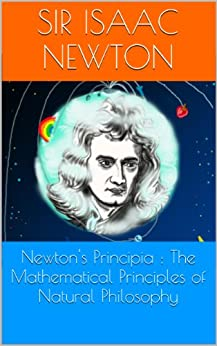 Newton's Principia : The Mathematical Principles of Natural Philosophy by [Newton, Sir  Isaac]