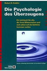 Die Psychologie des Überzeugens: Ein Lehrbuch für alle, die ihren Mitmenschen und sich selbst auf die Schliche kommen wollen Taschenbuch