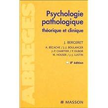 Psychologie pathologique : Théorique et clinique
