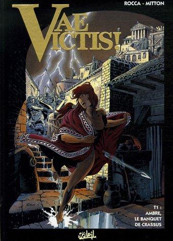 Vae Victis ! : Pack en 2 volumes : Tome 1,Ambre, la banquet de Crassus ; Tome 15, Ambre à Alésia,Cursum perficio