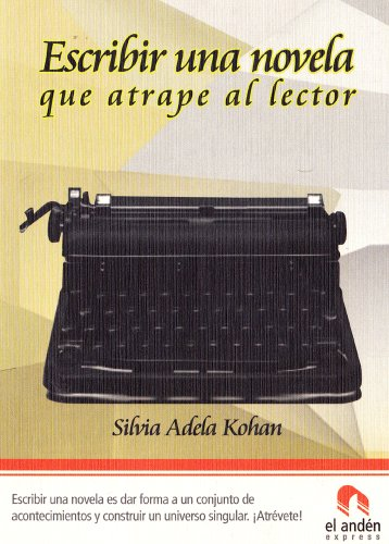 Escribir una novela que atrape al lector eBook: Kohan, Silvia ...