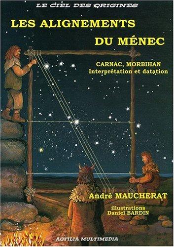 Les Alignements du Menec Carnac, Morbihan, Interprétation et Datation par André Maucherat