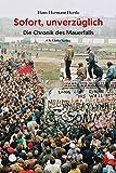 Sofort, unverzüglich: Die Chronik des Mauerfalls (Zeitgeschichte)