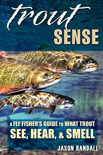 Trout Sense: A Fly Fisher's Guide to What Trout See, Hear, & Smell (Fly Fisherman's Guide Series Book 3) (English Edition) por Jason Randall