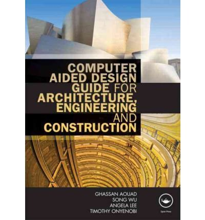 [Computer Aided Design Guide for Architecture, Engineering and Construction] (By: Ghassan Aouad) [published: January, 2012]
