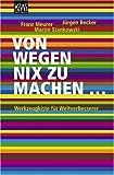 Von wegen nix zu machen: Werkzeugkiste für Weltverbesserer - Martin Stankowski, Jürgen Becker, Franz Meurer