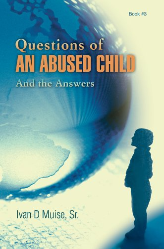Questions of an Abused Child: And the Answers