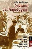 Das Land des Fragebogens: 1945. Reportagen aus dem besiegten Deutschland