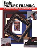 Basic Picture Framing: All the Skills and Tools You Need to Get Started (Stackpole Basics)