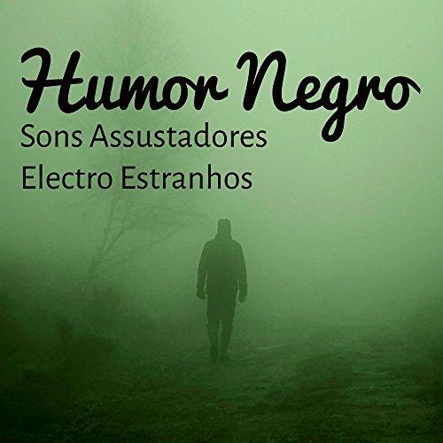 Humor Negro - Musica para A Melhor Festa de Outubro com Sons Assustadores Electro Estranhos