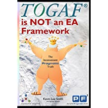 TOGAF is NOT an EA Framework: The Inconvenient Pragmatic Truth