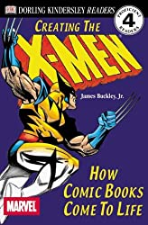 Creating the X-Men: How Comic Books Come to Life (DK Reader - Level 4 (Quality))