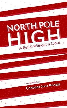 North Pole High: A Rebel Without a Claus (English Edition) di [Kringle, Candace Jane]
