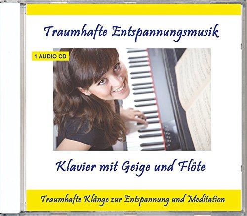 Traumhafte Entspannungsmusik Klavier mit Geige und Flöte - Traumhafte Entspannungsmusik zur Entspannung und Meditation
