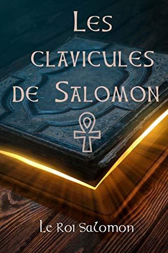 Les Clavicules de Salomon: Clavicula Salmonis Rex ou clavicule du Roi Salomon