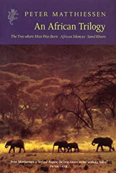 """An African Trilogy: """"Sand Rivers"""", """"Tree Where Man Was Born"""", """"African Silences"""" (Harvill Press Editions) by [Matthiessen, Peter]"""