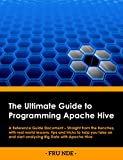 The Ultimate Guide To Programming Apache Hive: A Reference Guide Document – Straight from the trenches, with real world lessons, tips and tricks included to help you start analyzing BigData